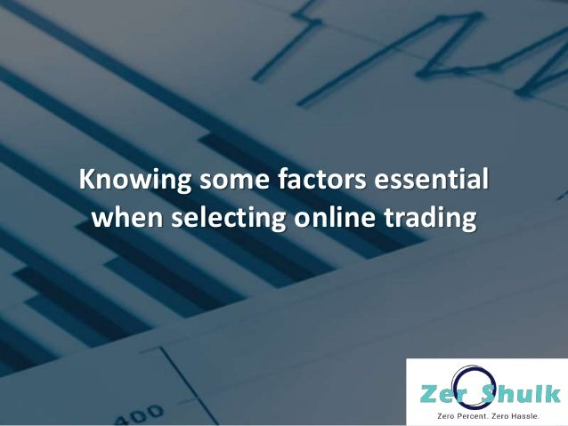 Knowing some factors essential when selecting online trading