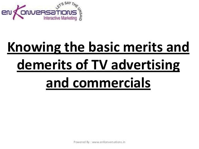 Knowing the basic merits and demerits of TV advertising     and commercials          Powered By : www.enKonversations.in