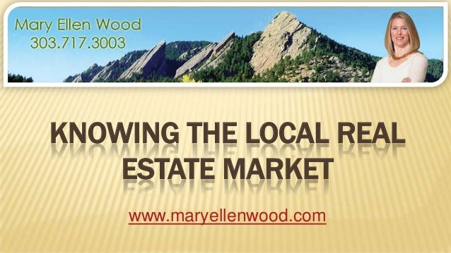 KNOWING THE LOCAL REALESTATE MARKETwww.maryellenwood.com