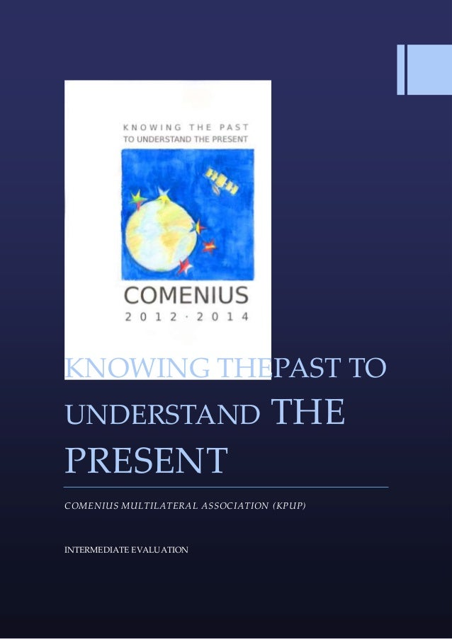 KNOWING THEPAST TOUNDERSTAND THEPRESENTCOMENIUS MULTILATERAL ASSOCIATION (KPUP)INTERMEDIATE EVALUATION