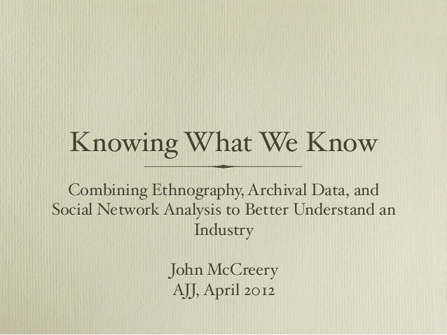 Knowing What We Know Combining Ethnography, Archival Data, and Social Network Analysis to Better Understand an Industry Jo...