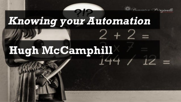Knowing your Automation Hugh McCamphill