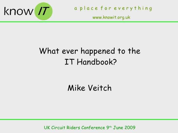 What ever happened to the  IT Handbook? Mike Veitch UK Circuit Riders Conference 9 th  June 2009