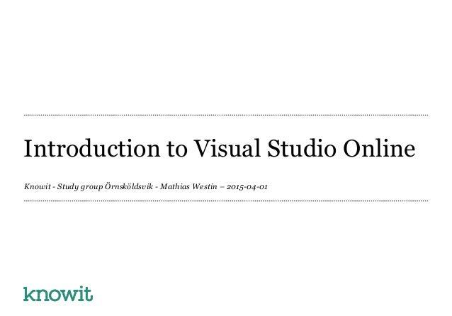 Introduction to Visual Studio Online Knowit - Study group Örnsköldsvik - Mathias Westin – 2015-04-01