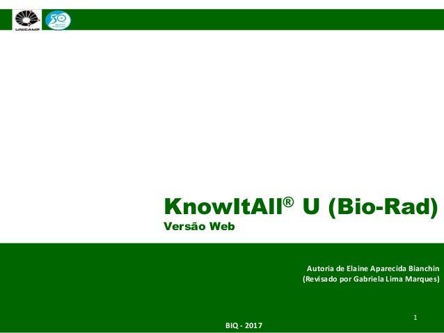 KnowItAll® U (Bio-Rad) Versão Web Autoria de Elaine Aparecida Bianchin (Revisado por Gabriela Lima Marques) BIQ - 2017 1