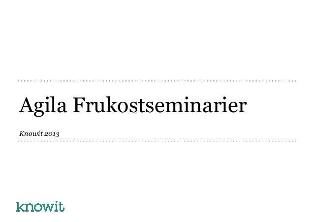 Agila FrukostseminarierKnowit 2013