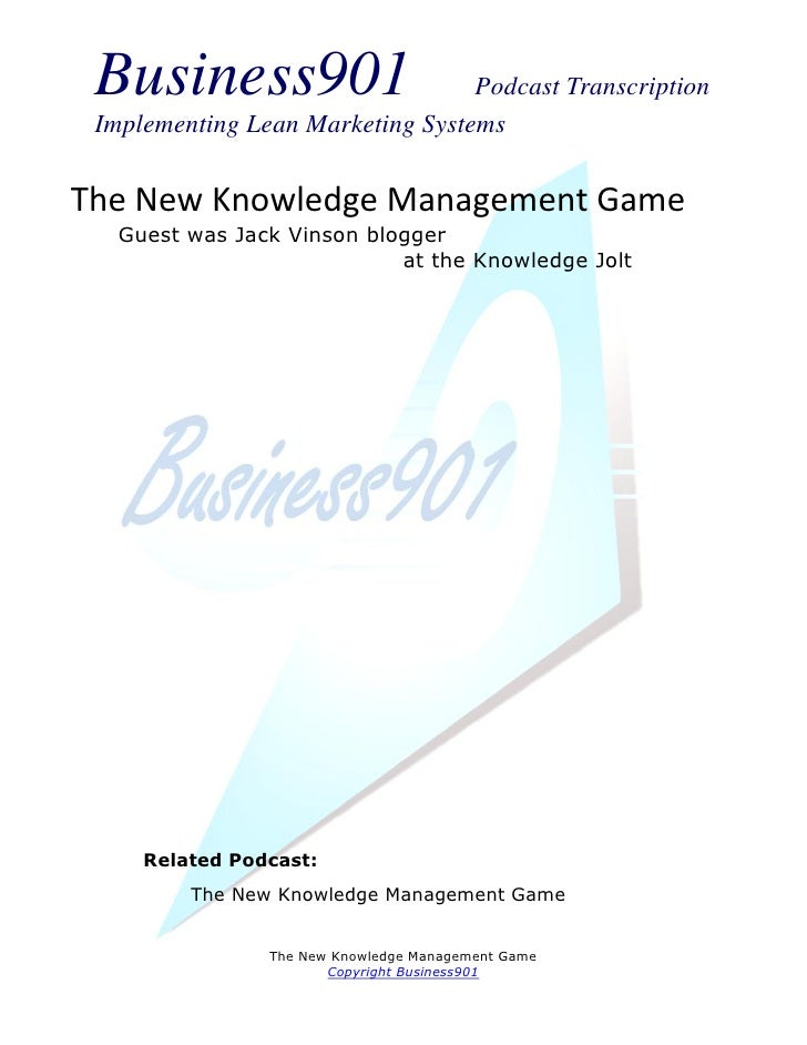 Business901                      Podcast Transcription Implementing Lean Marketing SystemsThe New Knowledge Management Gam...
