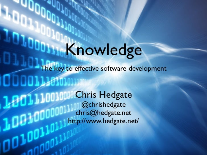 KnowledgeThe key to effective software development           Chris Hedgate             @chrishedgate           chris@hedga...
