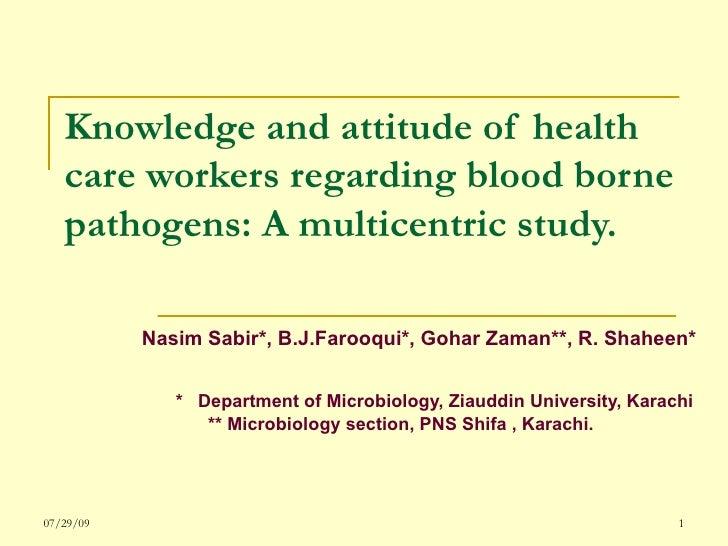 Knowledge and attitude of health care workers regarding blood borne pathogens: A multicentric study. Nasim Sabir*, B.J.Far...