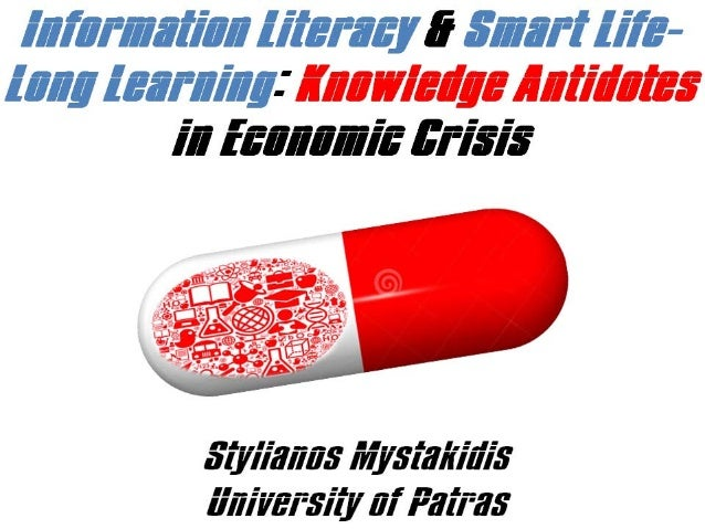 Information Literacy and Smart Life-Long Learning: Knowledge Antidotes in the Economic Crisis