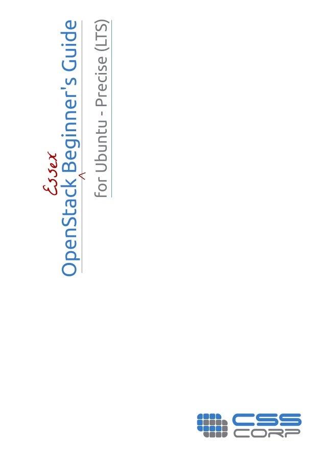 OpenStack Beginner's Guide (for Ubuntu - Precise) v3.0, 7 May 2012 Atul Jha Johnson D Kiran Murari Murthy Raju Vivek Cheri...