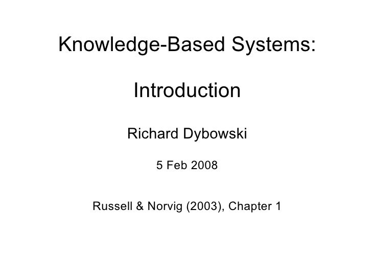 Knowledge-Based Systems:          Introduction         Richard Dybowski              5 Feb 2008   Russell & Norvig (2003),...