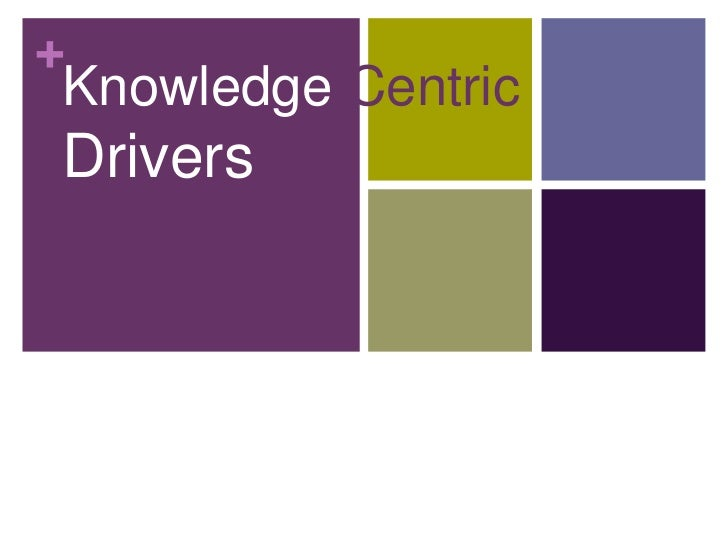 + Knowledge Centric Drivers