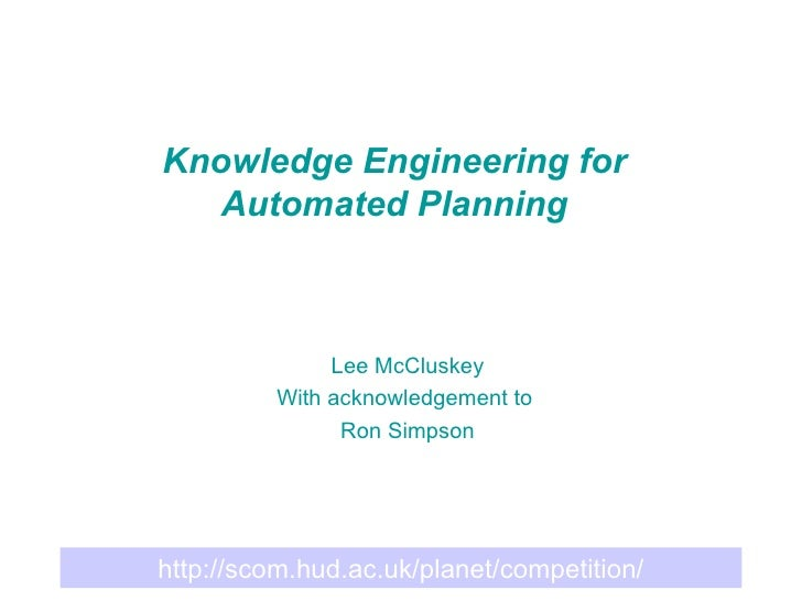Knowledge Engineering for Automated Planning Lee McCluskey With acknowledgement to  Ron Simpson