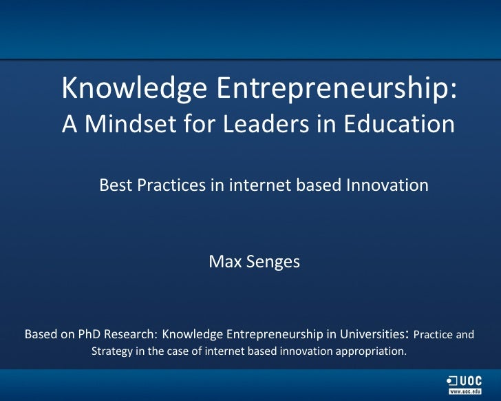 Knowledge Entrepreneurship:   A Mindset for Leaders in Education   Best Practices in internet based Innovation Based on Ph...
