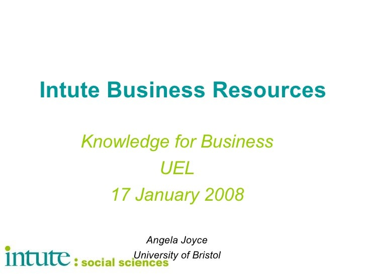 Intute Business Resources Knowledge for Business UEL 17 January 2008 Angela Joyce University of Bristol