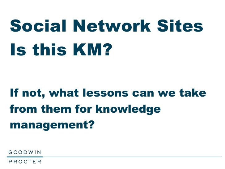 Social Network Sites Is this KM? If not, what lessons can we take from them for knowledge management?