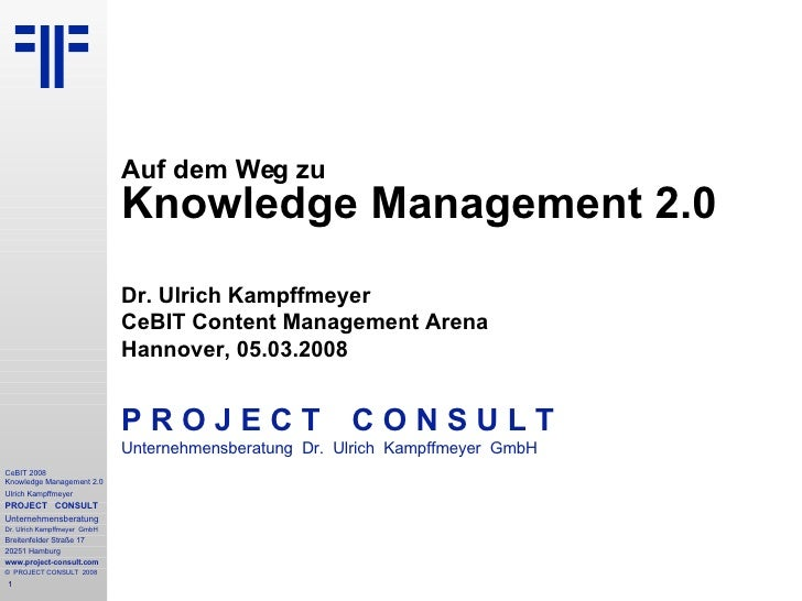 Auf dem Weg zu Knowledge Management 2.0 Dr. Ulrich Kampffmeyer CeBIT Content Management Arena Hannover, 05.03.2008 P R O J...
