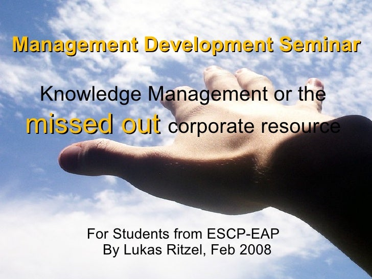 Management Development Seminar   Knowledge Management or the  missed out   corporate resource   For Students from  ESCP-EA...