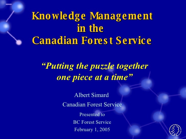 Knowledge Management in the  Canadian Forest Service Albert Simard  Canadian Forest Service Presented to BC Forest Service...