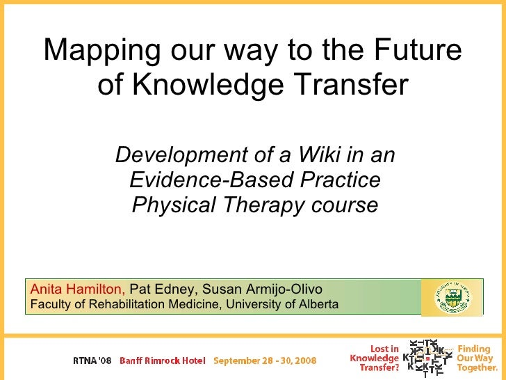 Mapping our way to the Future of Knowledge Transfer Development of a Wiki in an Evidence-Based Practice Physical Therapy c...