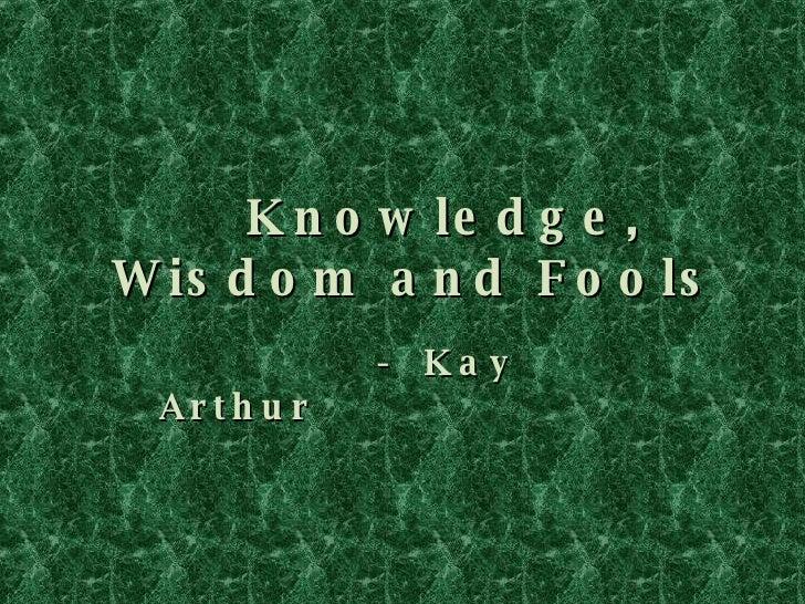 Knowledge, Wisdom and Fools -  Kay Arthur