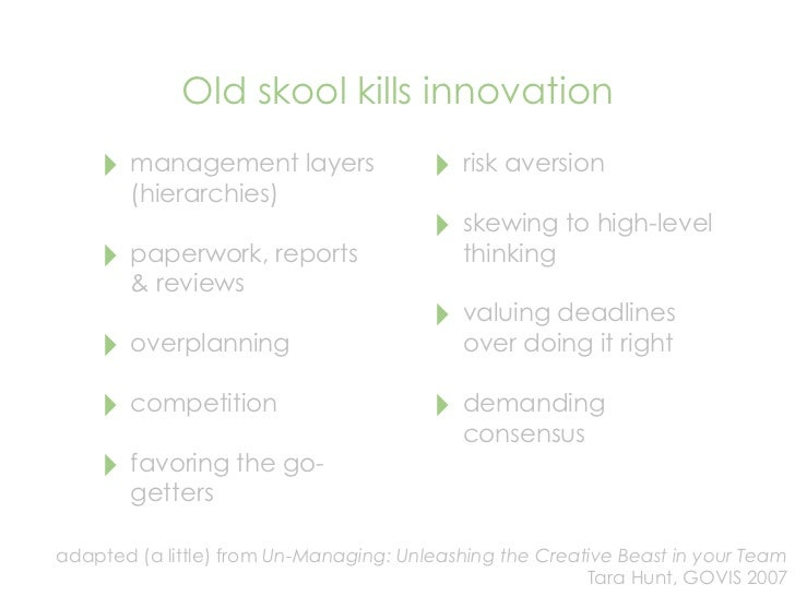 Old skool kills innovation     ‣ management layers                 ‣ risk aversion         (hierarchies)                  ...