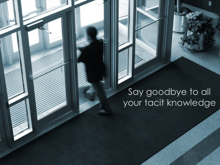 Say goodbye to all your tacit knowledge