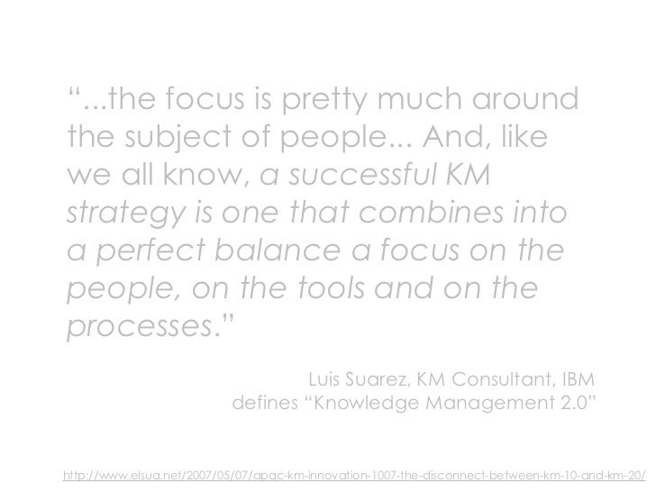 """...the focus is pretty much around the subject of people... And, like we all know, a successful KM strategy is one that c..."