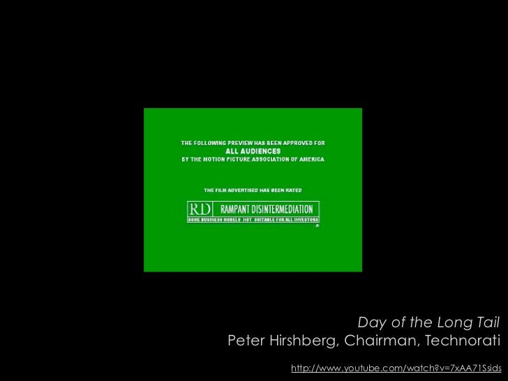 Day of the Long Tail Peter Hirshberg, Chairman, Technorati         http://www.youtube.com/watch?v=7xAA71Ssids