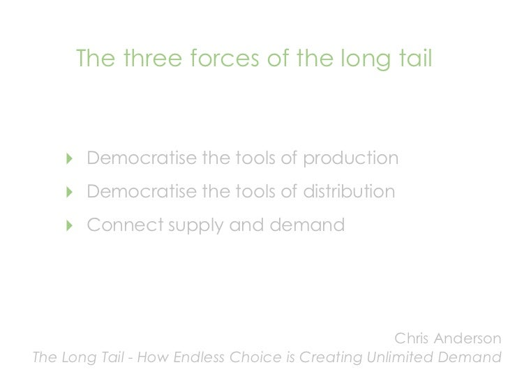 The three forces of the long tail        ‣   Democratise the tools of production     ‣   Democratise the tools of distribu...