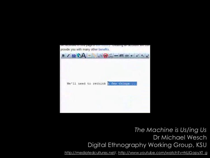 The Machine is Us/ing Us                                 Dr Michael Wesch            Digital Ethnography Working Group, KS...