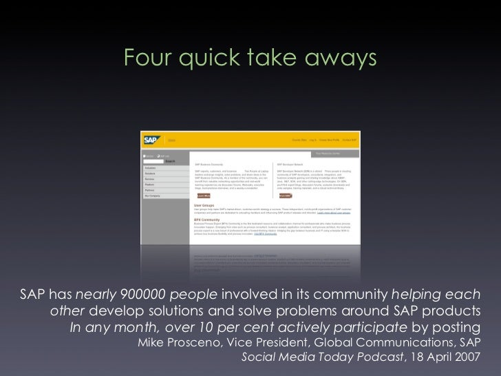 Four quick take aways     SAP has nearly 900000 people involved in its community helping each     other develop solutions ...
