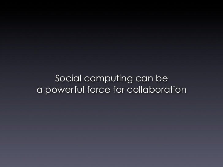 Social computing can be a powerful force for collaboration