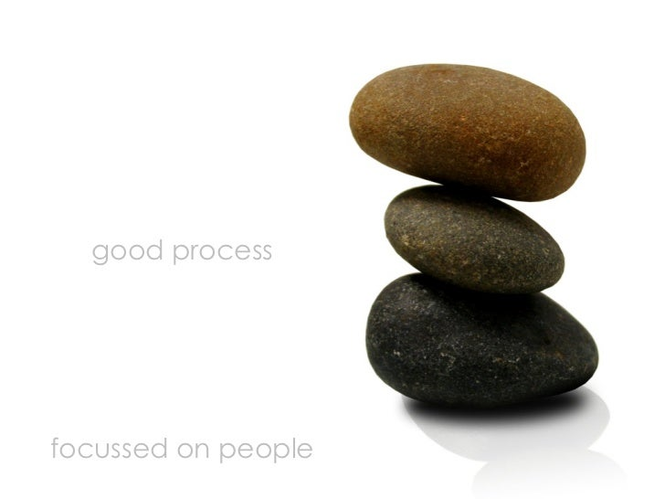 good process     focussed on people