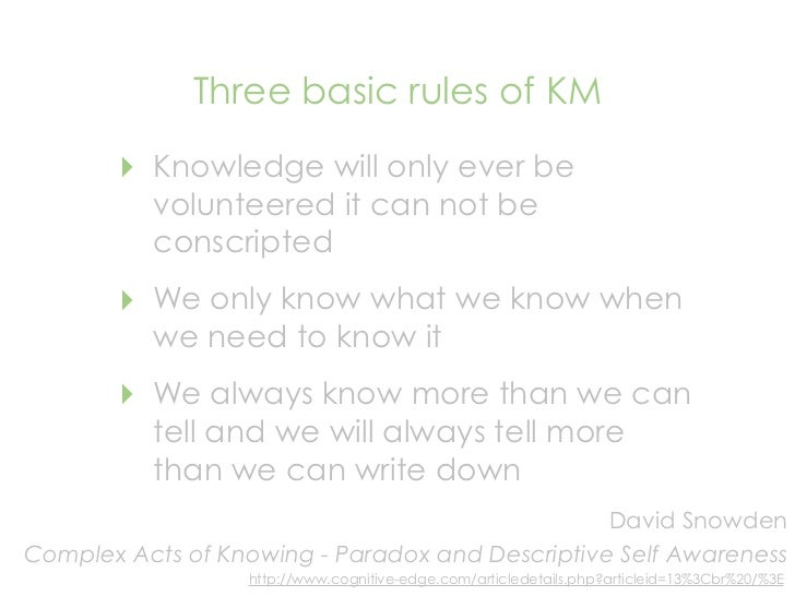 Three basic rules of KM         ‣   Knowledge will only ever be            volunteered it can not be            conscripte...