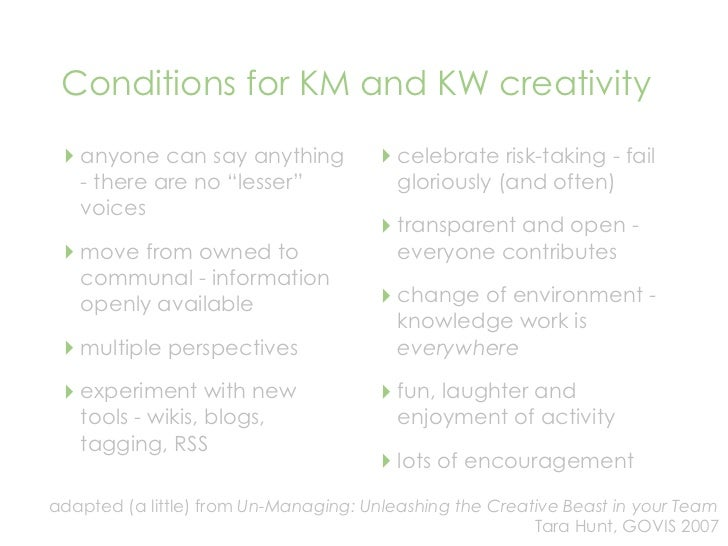 Conditions for KM and KW creativity   ‣ anyone can say anything             ‣ celebrate risk-taking - fail    - there are ...