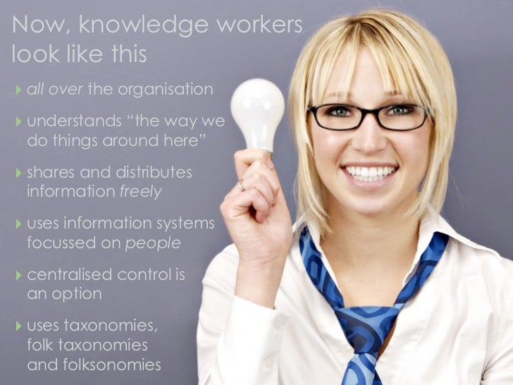 """Now, knowledge workers look like this ‣ all over the organisation ‣ understands """"the way we  do things around here""""  ‣ sha..."""