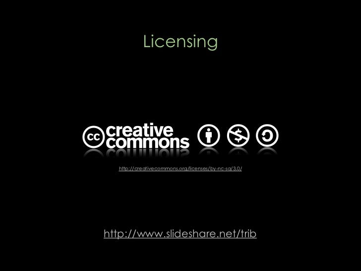 Licensing       http://creativecommons.org/licenses/by-nc-sa/3.0/     http://www.slideshare.net/trib