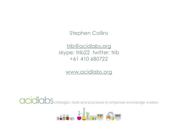 Stephen Collins       trib@acidlabs.org   skype: trib22 twitter: trib        +61 410 680722        www.acidlabs.org     st...