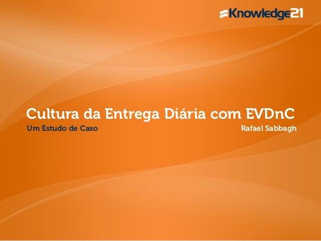 Cultura da Entrega Diária com EVDnC  Um Estudo de Caso Rafael Sabbagh