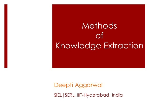 Methods        ofKnowledge ExtractionDeepti AggarwalSIEL|SERL, IIIT-Hyderabad, India