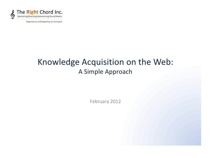 Knowledge Acquisition on the Web:         A Simple Approach            February 2012