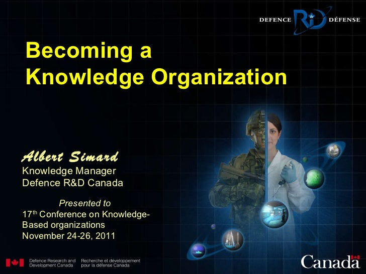 Albert Simard Knowledge Manager Defence R&D Canada   Presented to  17 th  Conference on Knowledge-Based organizations  Nov...