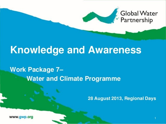 Knowledge and Awareness Work Package 7– Water and Climate Programme 28 August 2013, Regional Days 1
