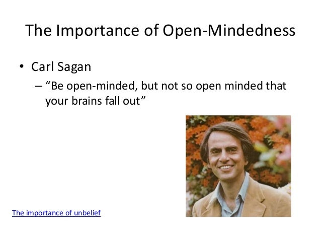 """The Importance of Open-Mindedness • Carl Sagan – """"Be open-minded, but not so open minded that your brains fall out"""" The im..."""
