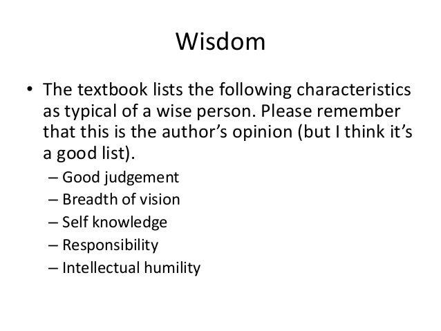 Wisdom • The textbook lists the following characteristics as typical of a wise person. Please remember that this is the au...
