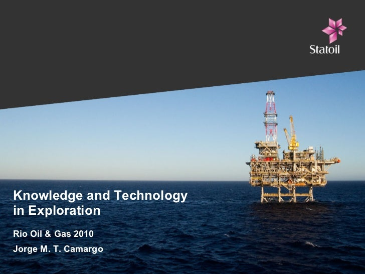 Knowledge and Technology in Exploration Rio Oil & Gas 2010 Jorge M. T. Camargo