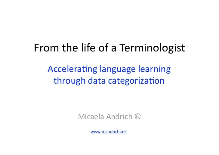 From the life of a Terminologist   Accelera6ng language learning    through data categoriza6on          Micaela Andrich © ...