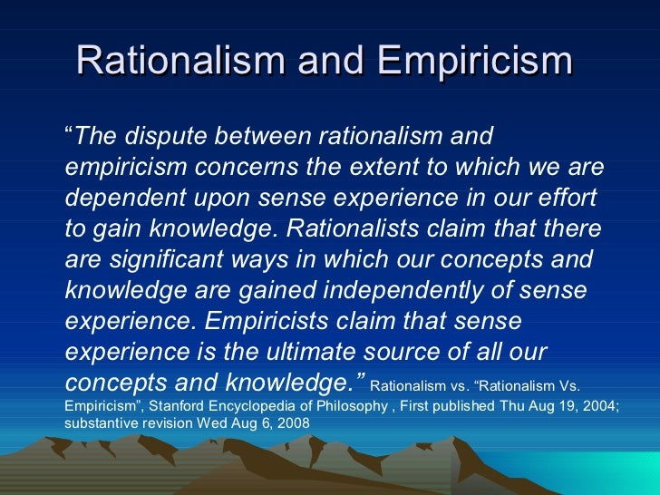 kant empiricism and rationalism essay And analysis of knowledge t rivals rationalism according to which reason is the ultimate source i of knowledge the philosophy of empiricism was first put forth in john locke's an essay concern.